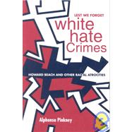 Lest We Forget: White Hate Crimes : Howard Beach and Other Racial Atrocities by Pinkney, Alphonso, 9780883780886