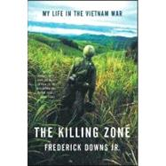 The Killing Zone: My Life in the Vietnam War by Downs Jr.,Frederick, 9780393310894