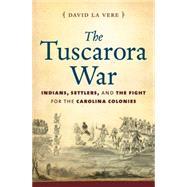 The Tuscarora War by LA Vere, David, 9781469610900