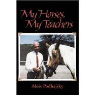 My Horses, My Teachers by Podhajsky, Alois; Podhajsky, Eva, 9781570760914