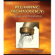 Plumbing Technology Design and Installation by Smith, Lee; Joyce, Michael A, 9781418050917