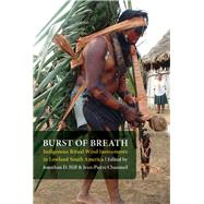 Burst of Breath : Indigenous Ritual Wind Instruments in Lowland South America by Hill, Jonathan David; Chaumeil, Jean-pierre, 9780803220928