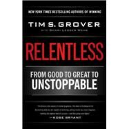 Relentless From Good to Great to Unstoppable by Grover, Tim S.; Wenk, Shari, 9781476710938