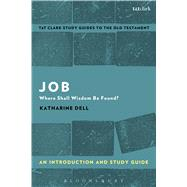 Job: An Introduction and Study Guide Where Shall Wisdom Be Found? by Dell, Katharine; Curtis, Adrian H., 9780567670939
