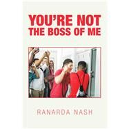 You'Re Not the Boss of Me by Nash, Ranarda, 9781796080964