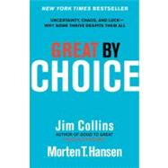 Great by Choice: Uncertainty, Chaos, and Luck--Why Some Thrive Despite Them All by Collins, Jim; Hansen, Morten T., 9780062120991