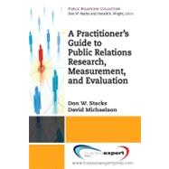 A Practioner's Guide to Public Relations Research, Measurement and Evaluation by Stacks, Don W.; Michaelson, David, 9781606491010