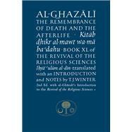 Al-ghazali on the Remembrance...,Al-Ghazali, Abu Hamid;...,9781911141013