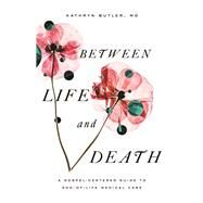 Between Life and Death by Butler, Kathryn, M.D., 9781433561016