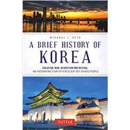 A Brief History of Korea,Seth, Michael J.,9780804851022