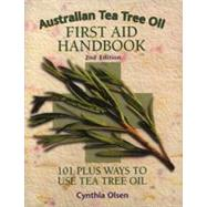 Australian Tea Tree Oil First Aid Handbook: 101 Plus Ways to Use Tea Tree Oil by Olsen, Cynthia B., 9781890941024