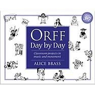 Orff Day by Day Classroom Projects in Music and Movement by Brass, Alice, 9781896941028