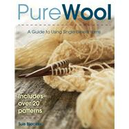 Pure Wool A Guide to Using Single-Breed Yarns by Blacker, Susan, 9780811711036