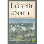 Lafayette of the South : Prince Camille de Polignac and the American Civil War by KINARD JEFF, 9781585441037