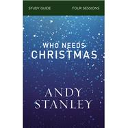 Who Needs Christmas by Stanley, Andy, 9780310121077