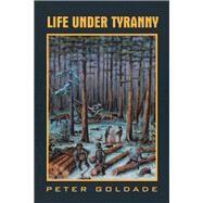 Life Under Tyranny by Goldade, Peter, 9781796091090