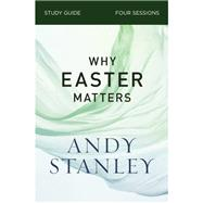 Why Easter Matters by Stanley, Andy, 9780310121091