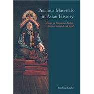 Precious Materials in Asian History Essays on Turquoise, Amber, Ivory, Diamond and Gold by Laufer, Berthold, 9789745241091
