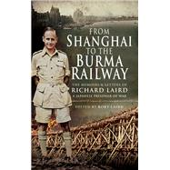 From Shanghai to the Burma Railway by Laird, Rory, 9781526771117