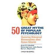 50 Great Myths of Popular Psychology : Shattering Widespread Misconceptions about Human Behavior by Lilienfeld, Scott O.; Lynn, Steven Jay; Ruscio, John; Beyerstein, Barry L., 9781405131124