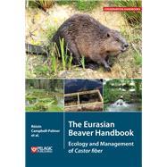 The Eurasian Beaver Handbook Ecology and Management of Castor Fiber by Campbell-palmer, Roisin; Gow, Derek; Rosell, Frank; Dickinson, Helen; Parker, Howard, 9781784271138