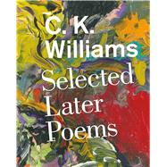 Selected Later Poems by Williams, C. K.; Clark, Jeff, 9780374261146