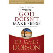 When God Doesn't Make Sense by Dobson, James C.; Kendall, R. T., 9781414371153