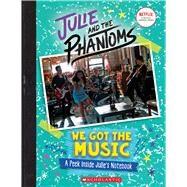 We Got the Music: A Peek Inside Julie's Notebook (Julie and the Phantoms) by King, G. M.; King, G. M., 9781338731156