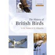 The History of British Birds by Yalden, Derek; Albarella, Umberto, 9780199581160