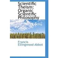 Scientific Theism : Organic Scientific Philosophy by Abbot, Francis Ellingwood, 9781103901180