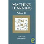 Machine Learning Vol. III : An Artificial Intelligence Approach by Kodratoff, Yves; Michalski, Ryszard S., 9781558601192