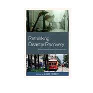 Rethinking Disaster Recovery A Hurricane Katrina Retrospective by Haubert, Jeannie; Fussell, Elizabeth; Haney, Timothy J.; Elliott, James R.; Barber, Kristen; Belkhir , Jean Ait; Hite, Amy Bellone; Cambrice, Farrah Gafford; Day-Sully, Jennifer; Deitz, Shiloh; Dudas, Erica; Greene, Dana M.; Hartman, Andrea Wilbon; Hidalg, 9781498501200