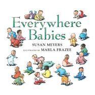 Everywhere Babies by Meyers, Susan; Frazee, Marla, 9780544791206