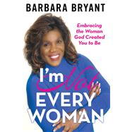 I'm Not Every Woman by Bryant, Barbara, 9781973661221
