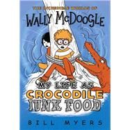 My Life As Crocodile Junk Food by Myers, Bill, 9780785231226