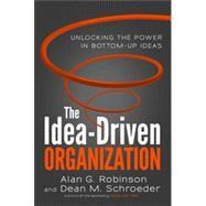 The Idea-Driven Organization by ROBINSON, ALAN G.SCHROEDER, DEAN M., 9781626561236