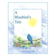 A Bluebird's Tale by Preston, Charles R., 9781480881242
