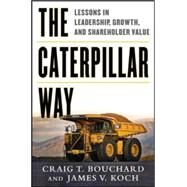 The Caterpillar Way: Lessons in Leadership, Growth, and Shareholder Value by Bouchard, Craig; Koch, James, 9780071821247