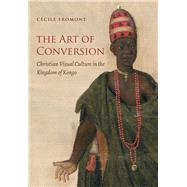 The Art of Conversion by Fromont, Cécile, 9781469641249