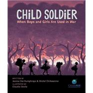 Child Soldier When Boys and Girls Are Used in War by Chikwanine, Michel; Humphreys, Jessica Dee; Dávila, Claudia, 9781771381260