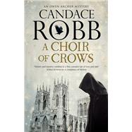A Choir of Crows by Robb, Candace, 9781780291260