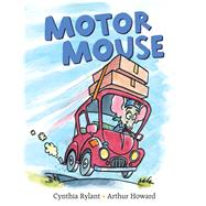 Motor Mouse by Rylant, Cynthia; Howard, Arthur, 9781481491266