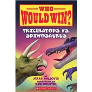 Triceratops vs. Spinosaurus (Who Would Win?) by Pallotta, Jerry; Bolster, Rob, 9780545681278