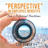 Perspective in Employee Benefits by Power, Lori, 9781480881280