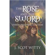 The Rose and the Sword by Witty, J. Scot, 9781796021295