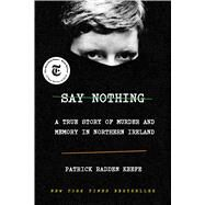 Say Nothing A True Story of...,KEEFE, PATRICK RADDEN,9780385521314