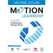 Motion Leadership : The Skinny on Becoming Change Savvy by Michael Fullan, 9781412981316