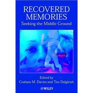 Recovered Memories Seeking the Middle Ground by Davies, Graham M.; Dalgleish, Tim, 9780471491323