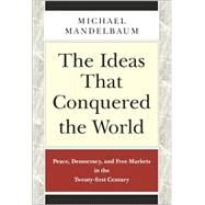 The Ideas That Conquered the...,Mandelbaum, Michael,9781586481346