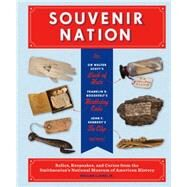 Souvenir Nation : Napoleon's Napkin, Theodore Roosevelt's Can Opener, FDR's Birthday Cake, and Other Relics, Keepsakes, and Curios from the Smithsonian's National Museum of American History by Bird, William L., Jr., 9781616891350